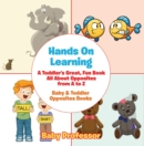 Hands On Learning: A Toddler's Great, Fun Book All About Opposites from A to Z - Baby & Toddler Opposites Books - eBook