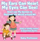 My Ears Can Hear! My Eyes Can See! How I use My Senses to Discover the World Around Me - Baby & Toddler Sense & Sensation Books - eBook