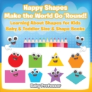 Happy Shapes Make the World Go 'Round! Learning About Shapes for Kids - Baby & Toddler Size & Shape Books - eBook