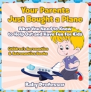Your Parents Just Bought a Plane - What You Need to Know to Help Out and Have Fun for Kids - Children's Aeronautics & Astronautics Books - eBook