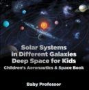 Solar Systems in Different Galaxies: Deep Space for Kids - Children's Aeronautics & Space Book - eBook