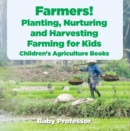 Farmers! Planting, Nurturing and Harvesting, Farming for Kids - Children's Agriculture Books - eBook