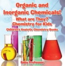 Organic and Inorganic Chemicals! What Are They Chemistry for Kids - Children's Analytic Chemistry Books - eBook