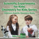 Scientific Experiments for Kids! Chemistry for Kids Series - Children's Analytic Chemistry Books - eBook