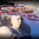 Biographies for Kids - All about Martin Luther King Jr.: Words That Changed America - Children's Biographies of Famous People Books - eBook