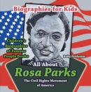 Biographies for Kids - All about Rosa Parks: The Civil Rights Movement of America - Children's Biographies of Famous People Books - eBook