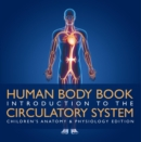 Human Body Book | Introduction to the Circulatory System | Children's Anatomy & Physiology Edition - eBook