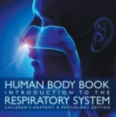 Human Body Book | Introduction to the Respiratory System | Children's Anatomy & Physiology Edition - eBook