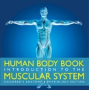 Human Body Book | Introduction to the Muscular System | Children's Anatomy & Physiology Edition - eBook