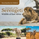 Animals of the Serengeti | Wildlife of East Africa | Encyclopedias for Children - eBook