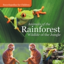 Animals of the Rainforest | Wildlife of the Jungle | Encyclopedias for Children - eBook