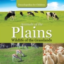 Animals of the Plains| Wildlife of the Grasslands | Encyclopedias for Children - eBook