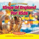 Kings Of England For Kids: A History Series - Children Explore History Book Edition - eBook