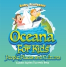 Oceans For Kids: People, Places and Cultures - Children Explore The World Books - eBook
