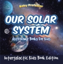 Our Solar System: Astronomy Books For Kids - Intergalactic Kids Book Edition - eBook