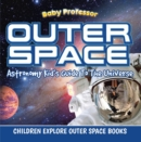 Outer Space: Astronomy Kid's Guide To The Universe - Children Explore Outer Space Books - eBook