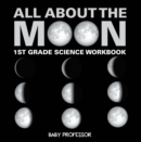 All About The Moon (Phases of the Moon) | 1st Grade Science Workbook - eBook