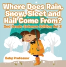 Where Does Rain, Snow, Sleet and Hail Come From? | 2nd Grade Science Edition Vol 2 - eBook