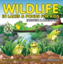 Wildlife in Lakes & Ponds for Kids (Aquatic & Marine Life) | 2nd Grade Science Edition Vol 5 - eBook