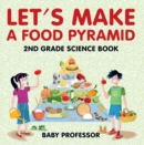 Let's Make A Food Pyramid: 2nd Grade Science Book | Children's Diet & Nutrition Books Edition - eBook