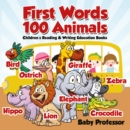 First Words 100 Animals : Children's Reading & Writing Education Books - eBook