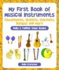 My First Book of Musical Instruments: Saxophones, Ukuleles, Clarinets, Bongos and More - Baby & Toddler Color Books - eBook