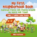 My First Neighborhood Book: Common Faces and Places Around My Home and Town - Baby & Toddler Color Books - eBook