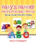 Baby's Babble! Baby's First Sight Words. - Baby & Toddler First Word Books - eBook