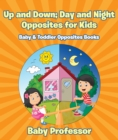 Up and Down; Day and Night: Opposites for Kids - Baby & Toddler Opposites Books - eBook