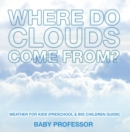 Where Do Clouds Come from? | Weather for Kids (Preschool & Big Children Guide) - eBook