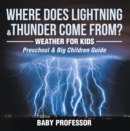 Where Does Lightning & Thunder Come from? | Weather for Kids (Preschool & Big Children Guide) - eBook