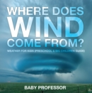 Where Does Wind Come from? | Weather for Kids (Preschool & Big Children Guide) - eBook