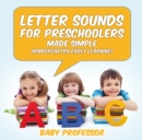 Letter Sounds for Preschoolers - Made Simple (Kindergarten Early Learning) - eBook