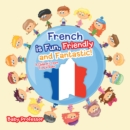 French is Fun, Friendly and Fantastic! | A Children's Learn French Books - eBook