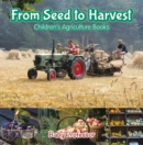 From Seed to Harvest - Children's Agriculture Books - eBook