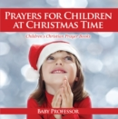 Prayers for Children at Christmas Time - Children's Christian Prayer Books - eBook