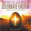Prayers for Children to Celebrate Easter - Children's Christian Prayer Books - eBook