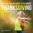 Prayers for Children to Celebrate Thanksgiving - Children's Christian Prayer Books - eBook