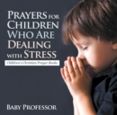 Prayers for Children Who Are Dealing with Stress - Children's Christian Prayer Books - eBook