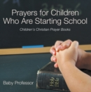Prayers for Children Who Are Starting School - Children's Christian Prayer Books - eBook