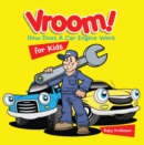 Vroom! How Does A Car Engine Work for Kids - eBook
