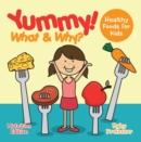 Yummy! What & Why? - Healthy Foods for Kids - Nutrition Edition - eBook