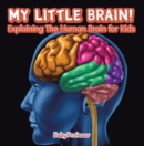 My Little Brain! - Explaining The Human Brain for Kids - eBook