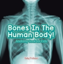 Bones In The Human Body! Anatomy Book for Kids - eBook