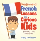 Beginning French Lessons for Curious Kids | A Children's Learn French Books - eBook