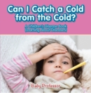 Can I Catch a Cold from the Cold? | A Children's Disease Book (Learning About Diseases) - eBook