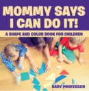 Mommy Says I Can Do It! A Shape and Color Book for Children - eBook
