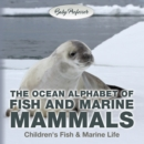 The Ocean Alphabet of Fish and Marine Mammals | Children's Fish & Marine Life - eBook