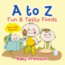 A to Z Fun & Tasty Foods Baby & Toddler Alphabet Book - eBook