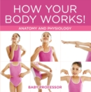 How Your Body Works! | Anatomy and Physiology - eBook